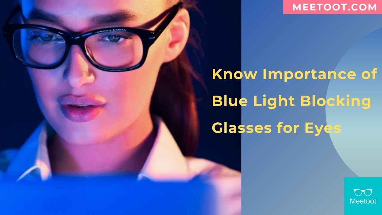 Know Importance of Blue Light Blocking Glasses for Eyes
